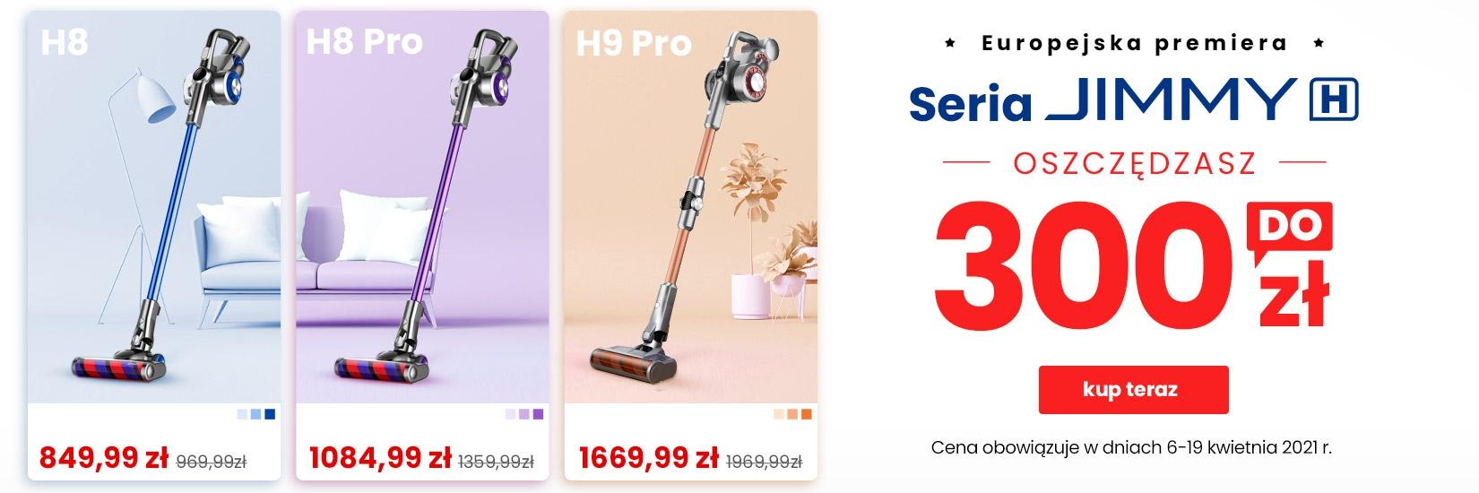 Promocyjne ceny dostawy UE JIMMY, zaczynające się od JEDYNIE 849,99zł. JIMMY H9 Pro, najsilniejszy odkurzacz bezprzewodowy - kupon rabatowy na 300zł - oferta limitowana. Jimmy H8 Pro 1084,99zł, długa praca na jednym ładowaniu. JIMMY H8 849,99zł